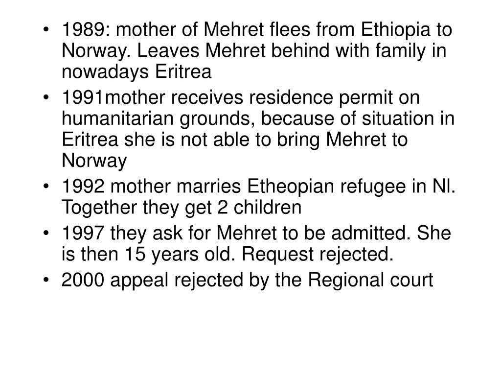 1989: mother of Mehret flees from Ethiopia to Norway. Leaves Mehret behind with family in nowadays Eritrea
