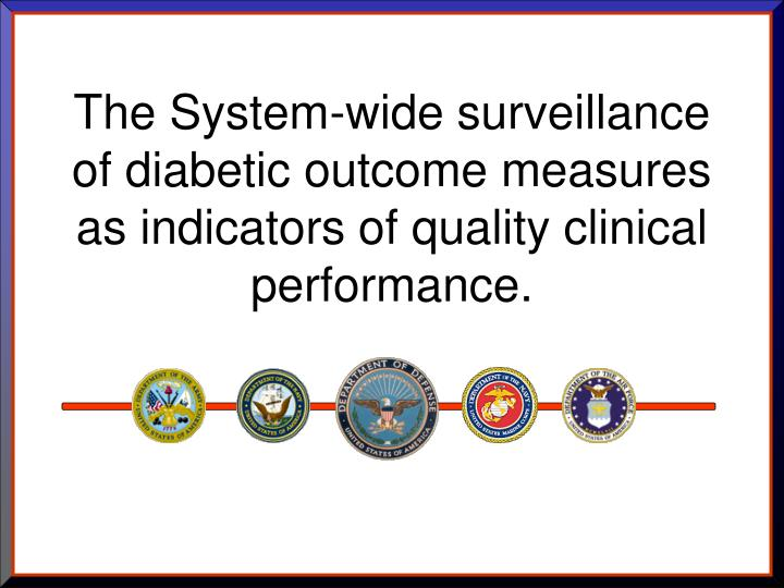 The System-wide surveillance of diabetic outcome measures as indicators of quality clinical performa...