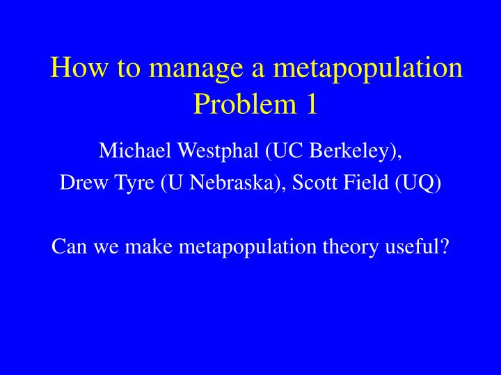 How to manage a metapopulation problem 1 l.jpg