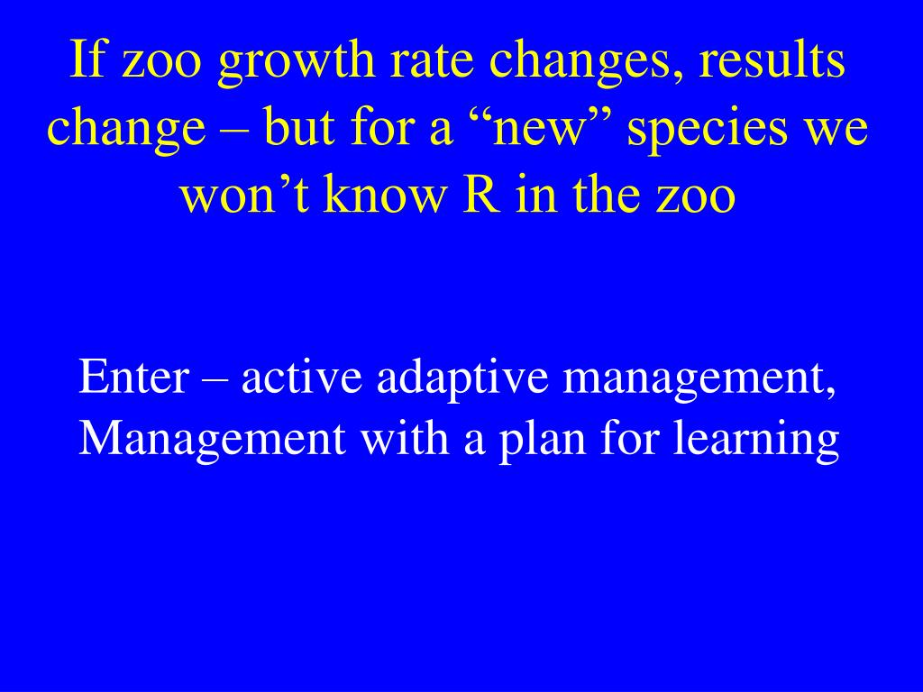 "If zoo growth rate changes, results change – but for a ""new"" species we won't know R in the zoo"
