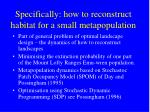 specifically how to reconstruct habitat for a small metapopulation
