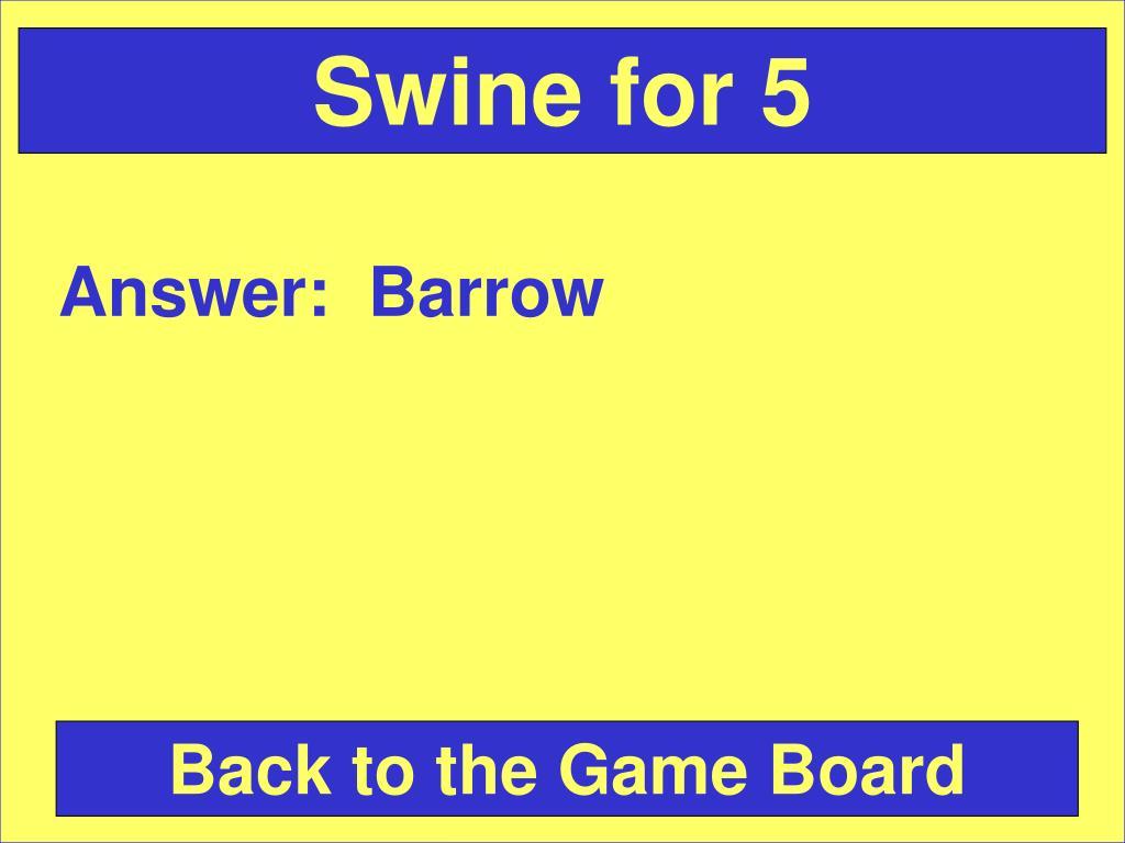 Swine for 5