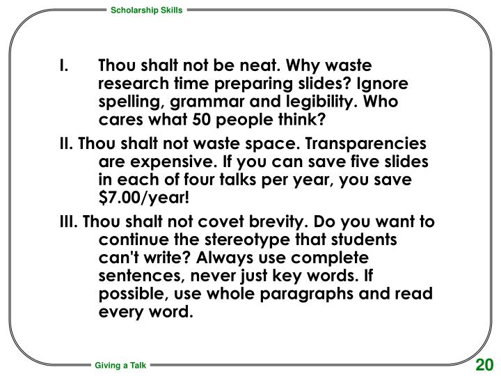 Thou shalt not be neat. Why waste research time preparing slides? Ignore spelling, grammar and legibility. Who cares what 50 people think?