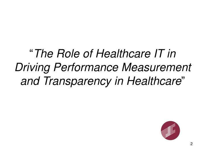 The role of healthcare it in driving performance measurement and transparency in healthcare