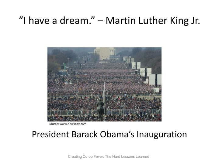 I have a dream.  Martin Luther King Jr.