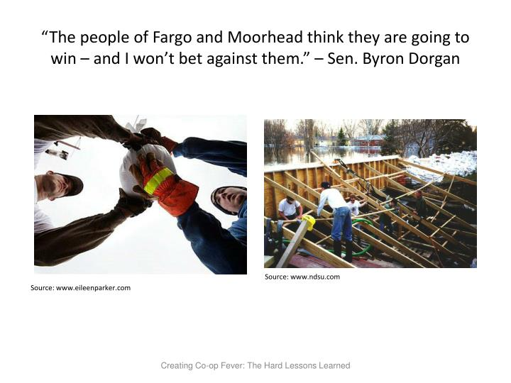 The people of Fargo and Moorhead think they are going to win  and I wont bet against them.  Sen. Byron Dorgan