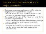 human short term memory is a major constraint
