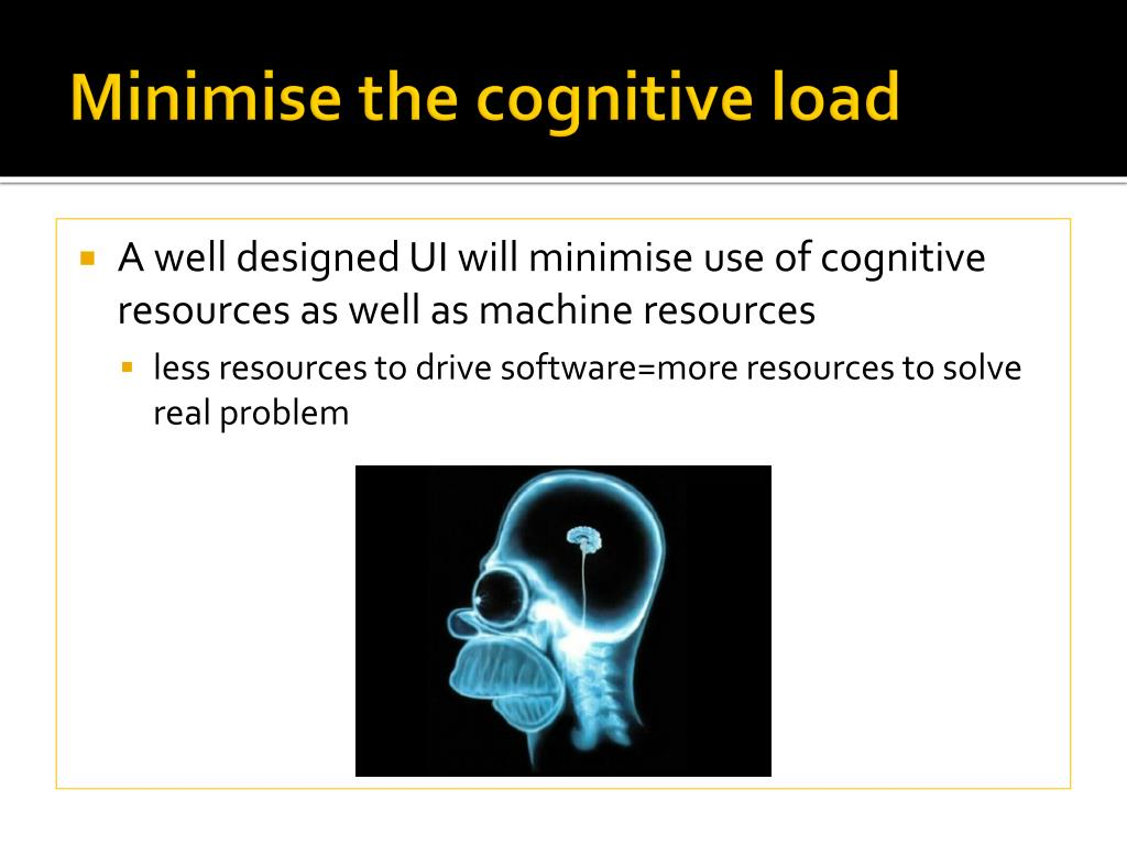 Minimise the cognitive load