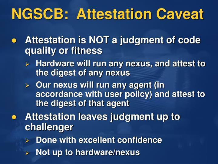 NGSCB:  Attestation Caveat