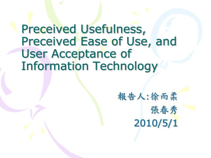 Preceived usefulness preceived ease of use and user acceptance of information technology