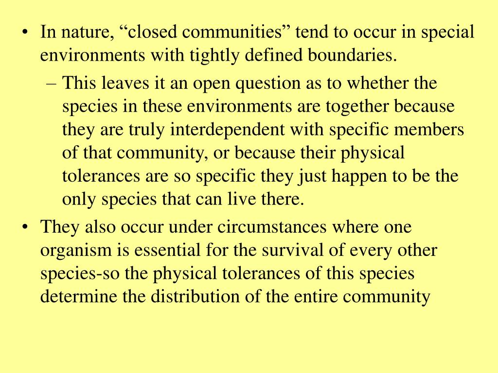 "In nature, ""closed communities"" tend to occur in special environments with tightly defined boundaries."