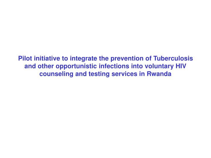 Pilot initiative to integrate the prevention of Tuberculosis and other opportunistic infections into...