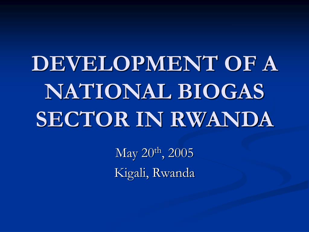 DEVELOPMENT OF A NATIONAL BIOGAS SECTOR IN RWANDA