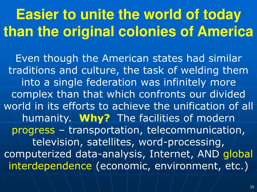 Easier to unite the world of today than the original colonies of America