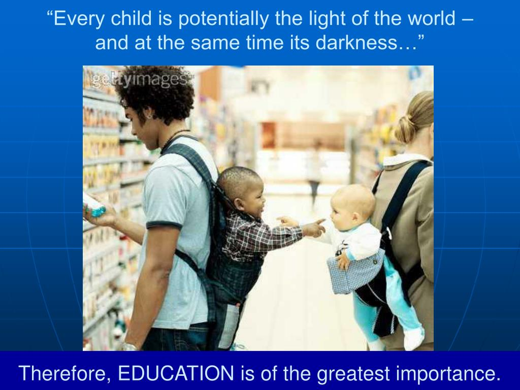 """Every child is potentially the light of the world –"