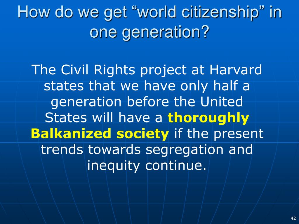 "How do we get ""world citizenship"" in one generation?"