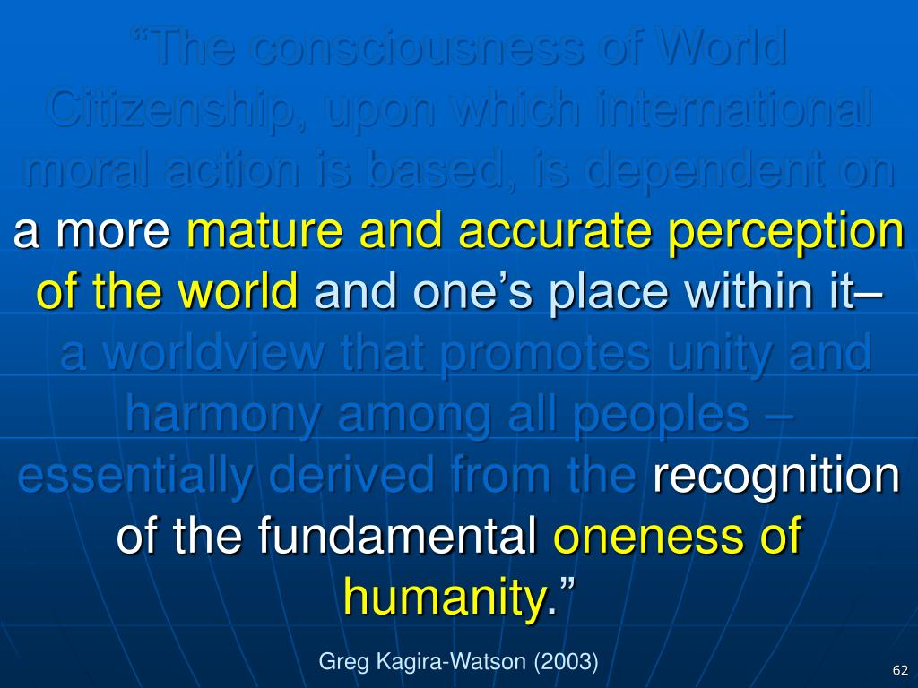 """The consciousness of World Citizenship, upon which international moral action is based, is dependent on"