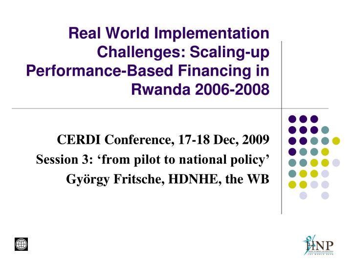 Real world implementation challenges scaling up performance based financing in rwanda 2006 2008 l.jpg
