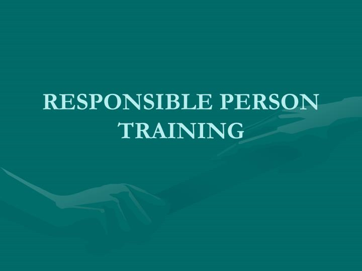 RESPONSIBLE PERSON TRAINING