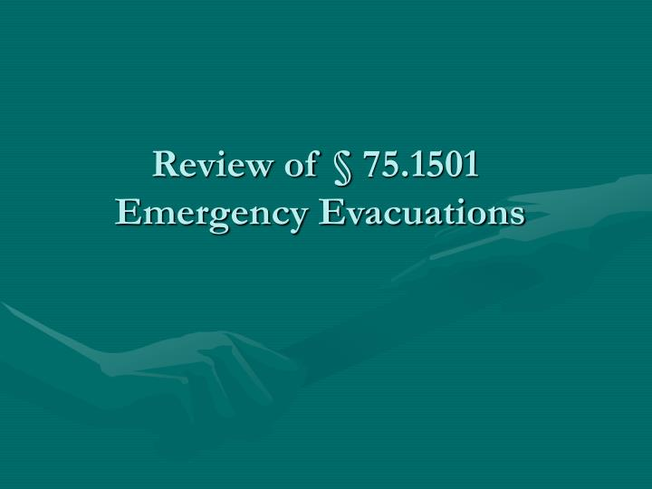 Review of 75 1501 emergency evacuations