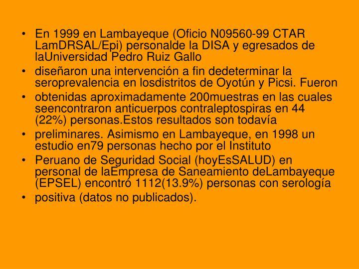 En 1999 en Lambayeque (Oficio N09560-99 CTAR LamDRSAL/Epi) personalde la DISA y egresados de laUniversidad Pedro Ruiz Gallo