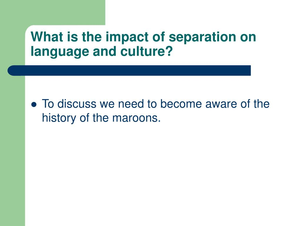 What is the impact of separation on language and culture?