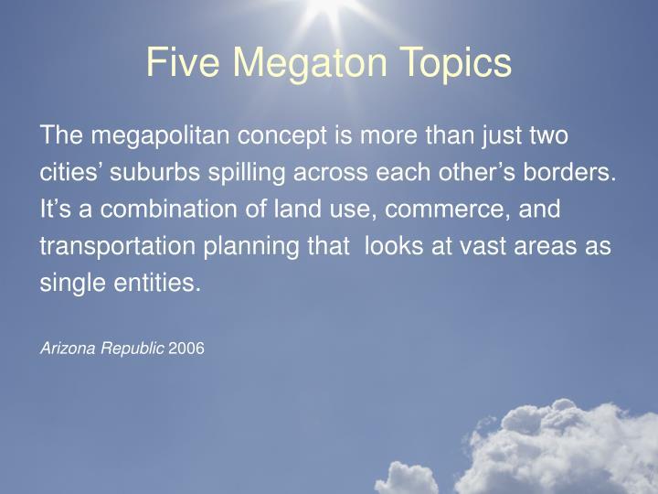 Five Megaton Topics