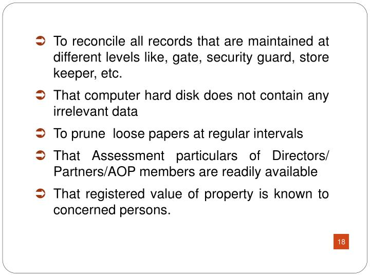 To reconcile all records that are maintained at different levels like, gate, security guard, store keeper, etc.
