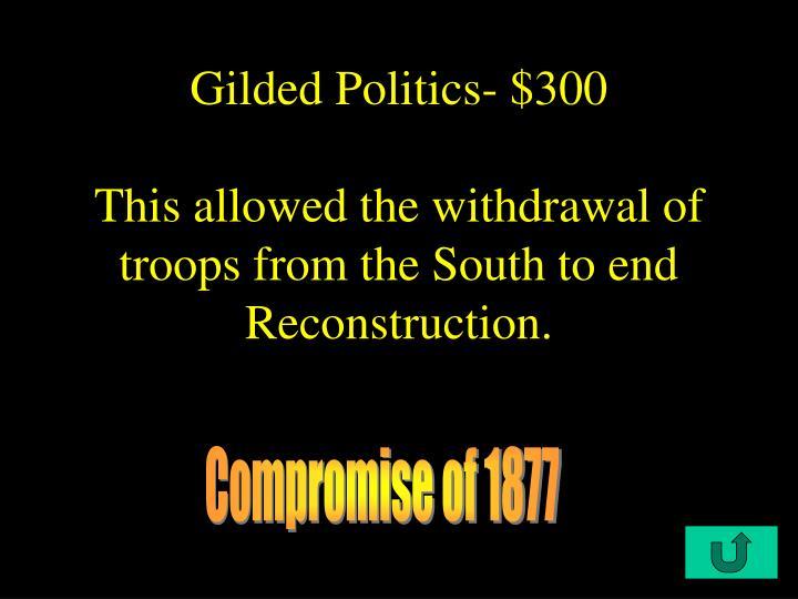 Gilded Politics- $300