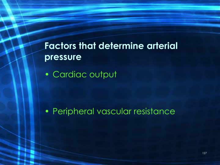 Factors that determine arterial pressure