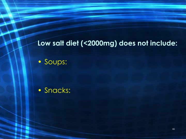 Low salt diet (<2000mg) does not include: