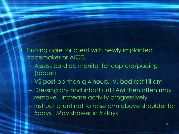 Nursing care for client with newly implanted pacemaker or AICD.