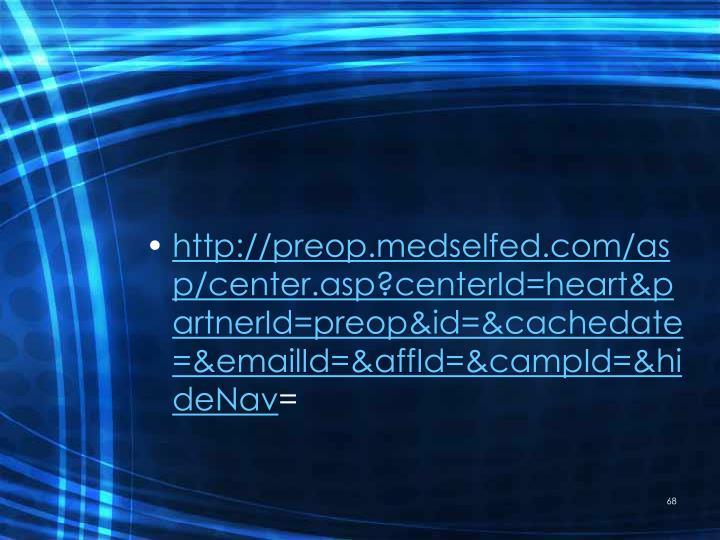 http://preop.medselfed.com/asp/center.asp?centerId=heart&partnerId=preop&id=&cachedate=&emailId=&affId=&campId=&hideNav