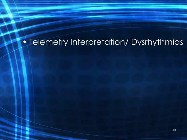 Telemetry Interpretation/ Dysrhythmias