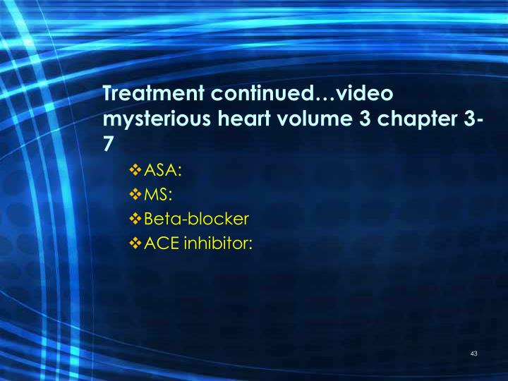 Treatment continued…video mysterious heart volume 3 chapter 3-7