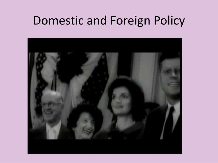 Domestic and Foreign Policy