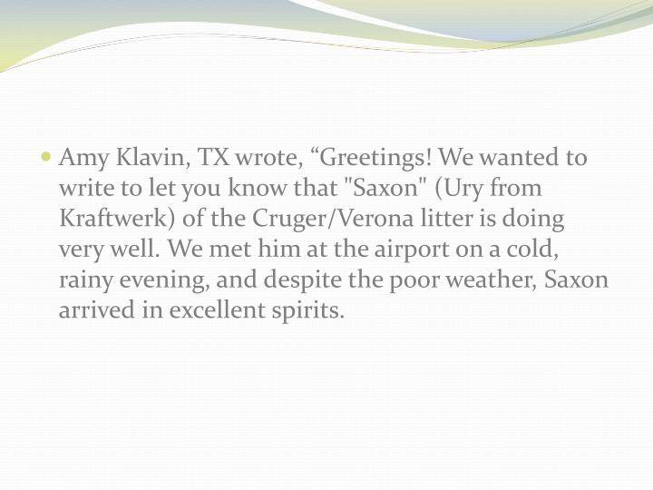 "Amy Klavin, TX wrote, ""Greetings! We wanted to write to let you know that ""Saxon"" (Ury from Kraftw..."