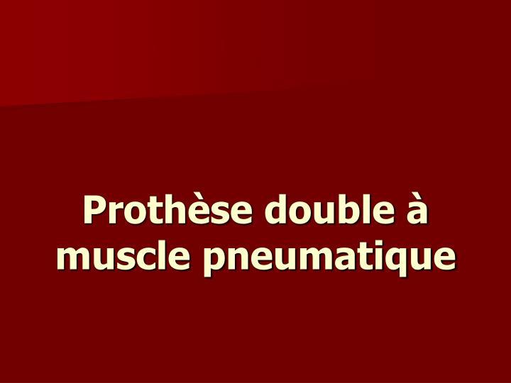 Prothèse double à muscle pneumatique