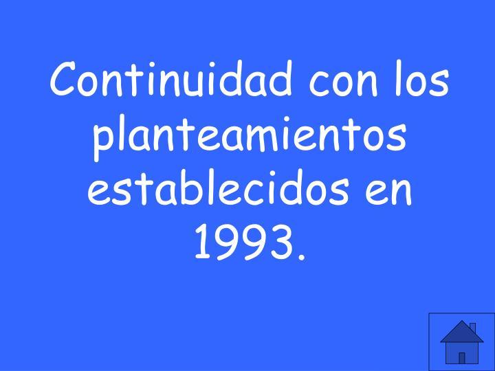 Continuidad con los planteamientos establecidos en 1993.
