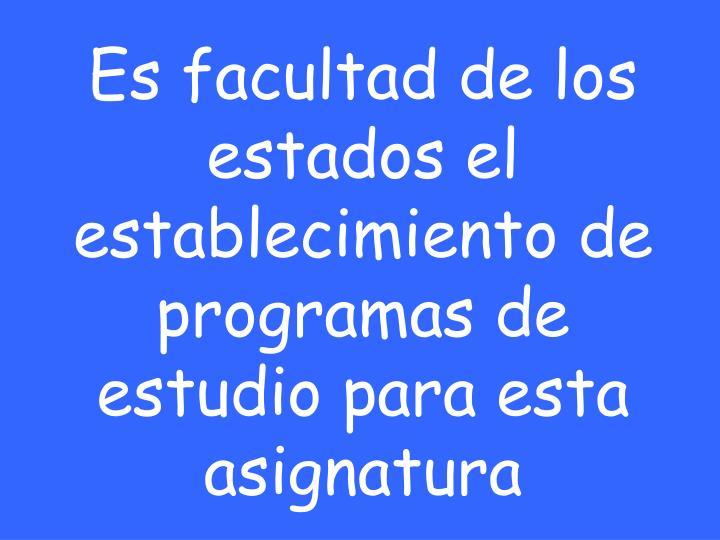 Es facultad de los estados el establecimiento de programas de estudio para esta asignatura