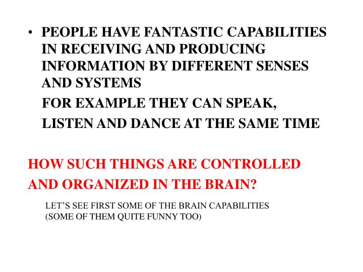 PEOPLE HAVE FANTASTIC CAPABILITIES IN RECEIVING AND PRODUCING INFORMATION BY DIFFERENT SENSES AND SYSTEMS