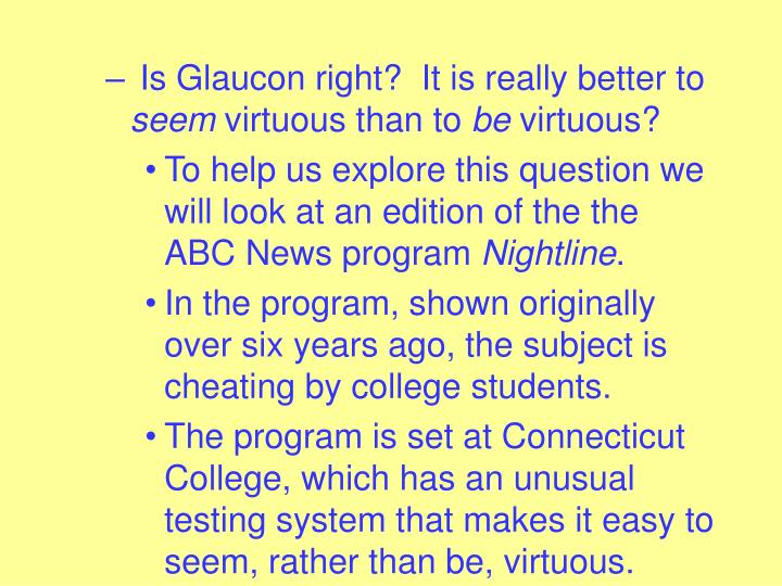 Is Glaucon right?  It is really better to