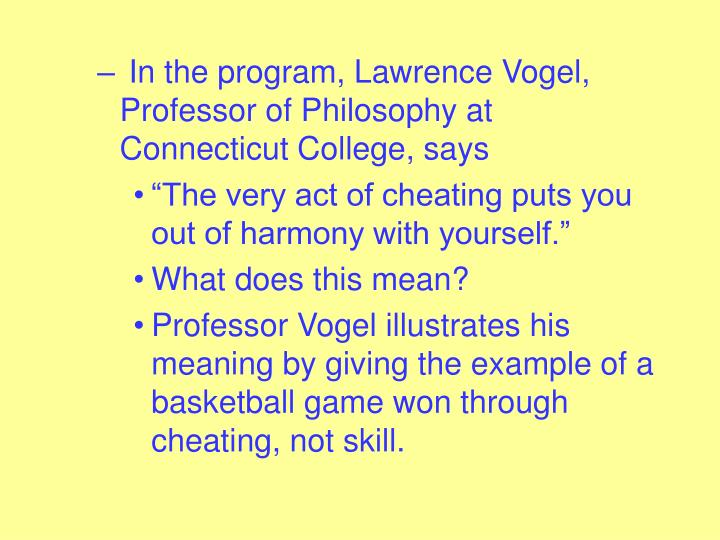 In the program, Lawrence Vogel, Professor of Philosophy at Connecticut College, says
