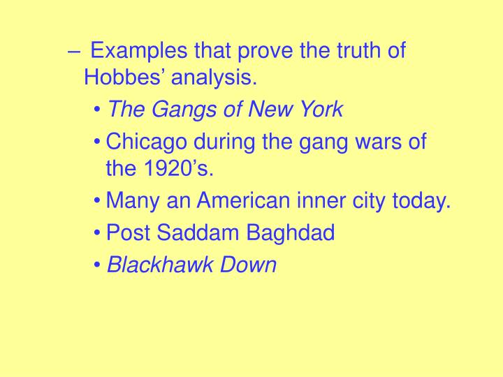 Examples that prove the truth of Hobbes' analysis.