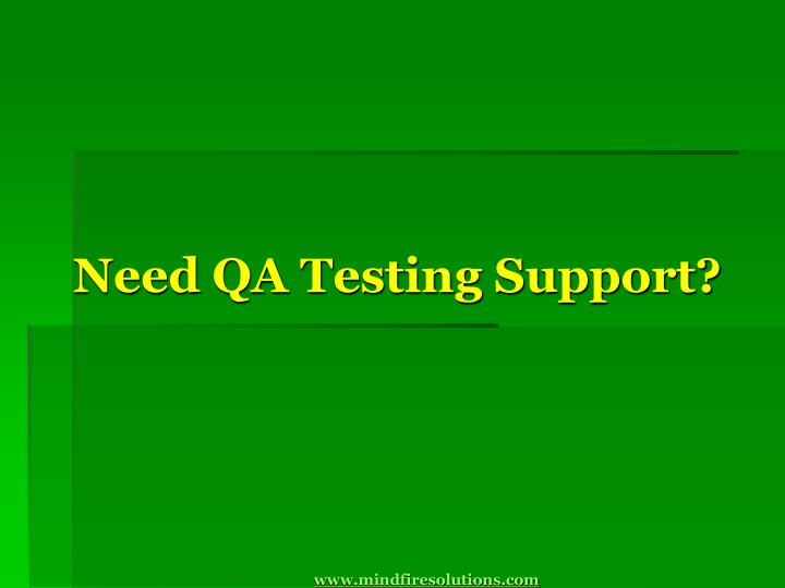 Need qa testing support www mindfiresolutions com