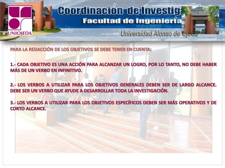 PARA LA REDACCIÓN DE LOS OBJETIVOS SE DEBE TENER EN CUENTA: