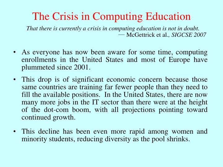 That there is currently a crisis in computing education is not in doubt.