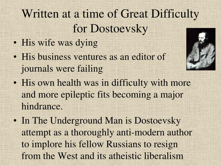 Written at a time of Great Difficulty for Dostoevsky