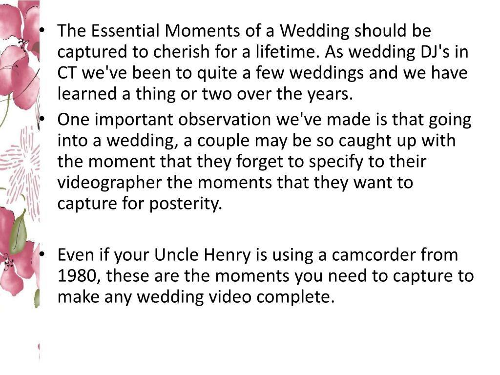 The Essential Moments of a Wedding should be captured to cherish for a lifetime. As wedding DJ's in CT we've been to quite a few weddings and we have learned a thing or two over the years.