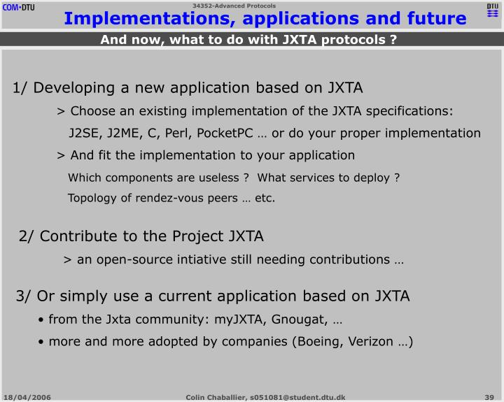 Implementations, applications and future